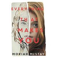Everything That Makes You /KATHERINE TEGEN BOOKS/Moriah McStay