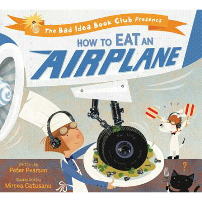 How to Eat an Airplane /KATHERINE TEGEN BOOKS/Peter Pearson
