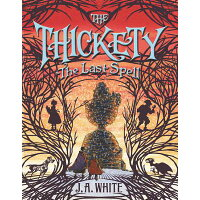 The Thickety #4: The Last Spell /KATHERINE TEGEN BOOKS/J. A. White