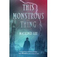 This Monstrous Thing /KATHERINE TEGEN BOOKS/Mackenzi Lee