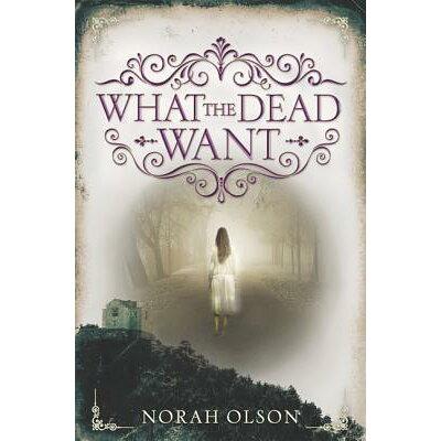 What the Dead Want /KATHERINE TEGEN BOOKS/Norah Olson