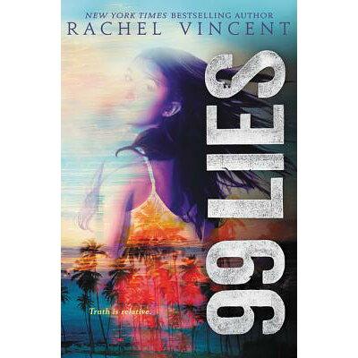 99 Lies /KATHERINE TEGEN BOOKS/Rachel Vincent