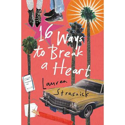 16 Ways to Break a Heart /KATHERINE TEGEN BOOKS/Lauren Strasnick