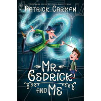 Mr. Gedrick and Me /KATHERINE TEGEN BOOKS/Patrick Carman
