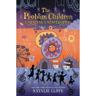 The Problim Children: Carnival Catastrophe /KATHERINE TEGEN BOOKS/Natalie Lloyd