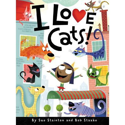 I Love Cats! /KATHERINE TEGEN BOOKS/Sue Stainton