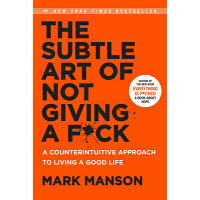 The Subtle Art of Not Giving a F*ck: A Counterintuitive Approach to Living a Good Life /HARPER ONE/Mark Manson