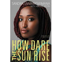 How Dare the Sun Rise: Memoirs of a War Child /KATHERINE TEGEN BOOKS/Sandra Uwiringiyimana