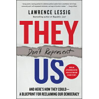 They Don't Represent Us: And Here's How They Could--A Blueprint for Reclaiming Our Democracy /DEY STREET BOOKS/Lawrence Lessig
