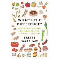 What's the Difference?: Recreational Culinary Reference for the Curious and Confused /HARPER WAVE/Brette Warshaw