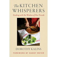 The Kitchen Whisperers: Cooking with the Wisdom of Our Friends /WILLIAM MORROW/Dorothy Kalins