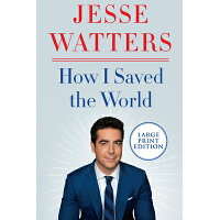 How I Saved the World /HARPERLUXE/Jesse Watters