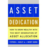 Asset Dedication: How to Grow Wealthy with the Next Generation of Asset Allocation /MCGRAW HILL BOOK CO/Stephen J. Huxley