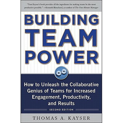 Building Team Power: How to Unleash the Collaborative Genius of Teams for Increased Engagement, Prod Revised/MCGRAW HILL BOOK CO/Thomas a. Kayser