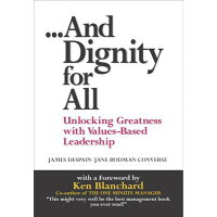 And Dignity for All: Unlocking Greatness Through Values-Based on Leadership /FINANCIAL TIMES PRENTICE HALL/James DeSpain