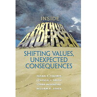Inside Arthur Andersen: Shifting Values, Unexpected Consequences /FINANCIAL TIMES PRENTICE HALL/Susan E. Squires