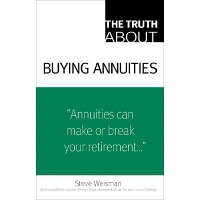 The Truth about Buying Annuities /FINANCIAL TIMES PRENTICE HALL/Steve Weisman