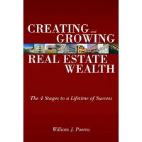 Creating and Growing Real Estate Wealth: The 4 Stages to a Lifetime of Success /FINANCIAL TIMES PRENTICE HALL/William J. Poorvu