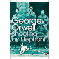 SHOOTING AN ELEPHANT AND OTHER ESSAYS(B) /PENGUIN CLASSICS UK/GEORGE ORWELL