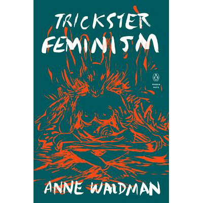 Trickster Feminism /PENGUIN GROUP/Anne Waldman