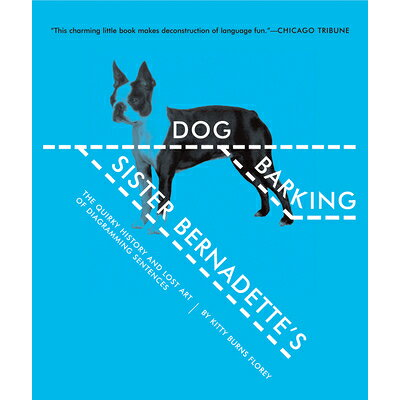 Sister Bernadette's Barking Dog: The Quirky History and Lost Art of Diagramming Sentences /HARVEST BOOKS/Kitty Burns Florey