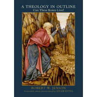 A Theology in Outline: Can These Bones Live? Robert W. Jenson