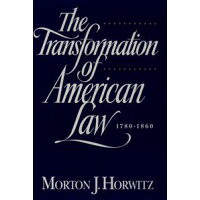 The Transformation of American Law, 1870-1960The Crisis of Legal Orthodoxy Morton J. Horwitz