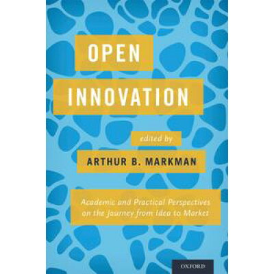 Open InnovationAcademic and Practical Perspectives on the Journey from Idea to Market