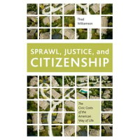 Sprawl, Justice, and Citizenship The Civic Costs of the American Way of Life