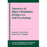 Theories of Object Relations: Bridges to Self Psychology /COLUMBIA UNIV PR/Howard Bacal