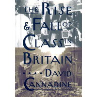 The Rise and Fall of Class in Britain Revised/COLUMBIA UNIV PR/David Cannadine