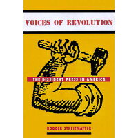 Voices of Revolution: The Dissident Press in America /COLUMBIA UNIV PR/Rodger Streitmatter