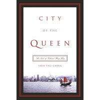 City of the Queen: A Novel of Colonial Hong Kong /COLUMBIA UNIV PR/Shu-Ching Shih