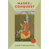 Masks of Conquest: Literary Study and British Rule in India Twenty-Fifth An/COLUMBIA UNIV PR/Gauri Viswanathan