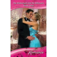 The Bridesmaid and the Billionaire Mills & Boon Romance