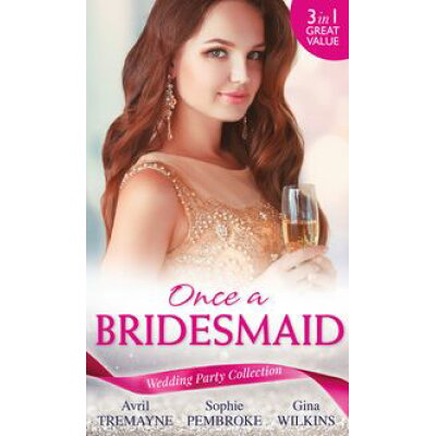Wedding Party Collection: Once A Bridesmaid...: Here Comes the Bridesmaid / Falling for the Bridesmaid Summer Weddings, Book 3 / The Bridesmaid's Gifts Mills & Boon M&B Avril Tremayne