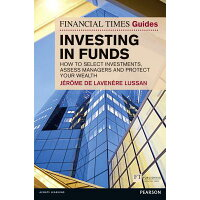 Financial Times Guide to Investing in Funds: How to Select Investments, Assess Managers and Protect /FINANCIAL TIMES PRENTICE HALL/Jerome De Lavenere Lussan