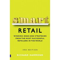 Smart Retail: Practical Winning Ideas and Strategies from the Most Successful Retailers in the World /FINANCIAL TIMES PRENTICE HALL/Richard Hammond