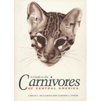 A Guide to the Carnivores of Central AmericaNatural History, Ecology, and Conservation