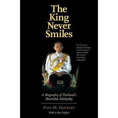 The King Never Smiles: A Biography of Thailand's Bhumibol Adulyadej /YALE UNIV PR/Paul M. Handley