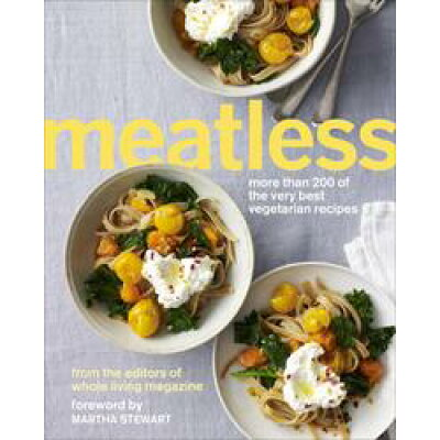 Meatless: More Than 200 of the Very Best Vegetarian Recipes: A Cookbook /POTTER CLARKSON N/Martha Stewart Living