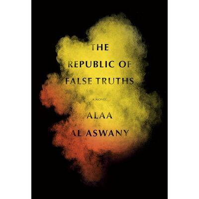 The Republic of False TruthsA novel Alaa Al Aswany
