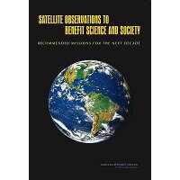 Satellite Observations to Benefit Science and Society: Recommended Missions for the Next Decade /NATL ACADEMY PR/National Research Council