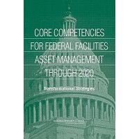 Core Competencies for Federal Facilities Asset Management Through 2020: Transformational Strategies /NATL ACADEMY PR/National Research Council