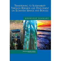 Transitioning to Sustainability Through Research and Development on Ecosystem Services and Biofuels: /NATL ACADEMY PR/National Research Council
