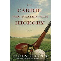 The Caddie Who Played with Hickory /GRIFFIN/John Coyne