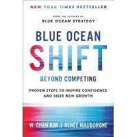 Blue Ocean Shift: Beyond Competing - Proven Steps to Inspire Confidence and Seize New Growth /HACHETTE BOOKS/W. Chan Kim