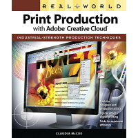 Real World Print Production with Adobe Creative Cloud /PEACHPIT PR/Claudia McCue