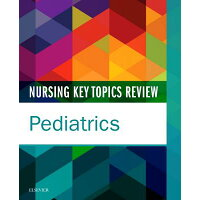 Nursing Key Topics Review: Pediatrics /ELSEVIER HEALTH (TEXTBOOK)/Elsevier