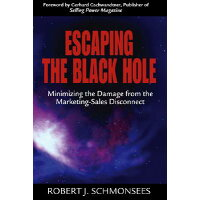 Escaping the Black Hole: Minimizing the Damage from the Marketing-Sales Disconnect /SOUTH WESTERN/Bob Schmonsees